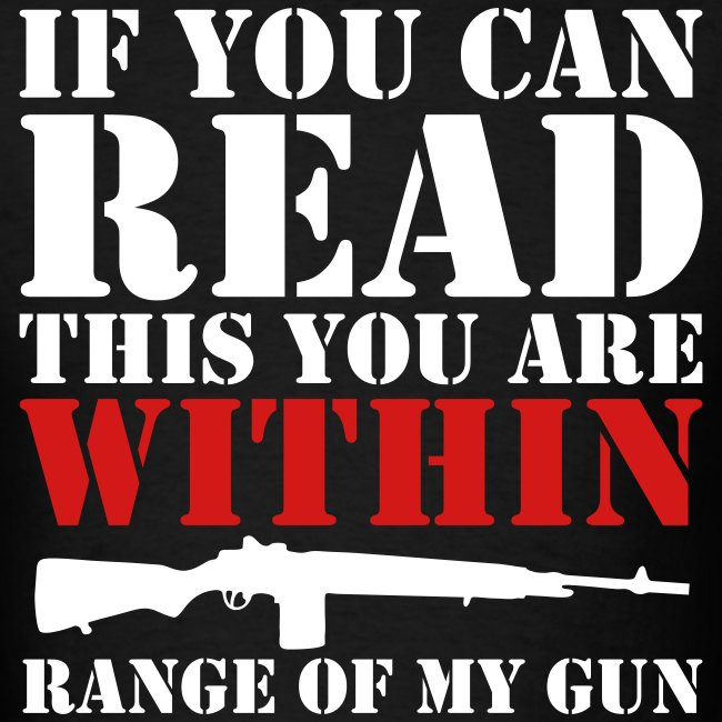 If You Can Read This You Are Within Range of Gun