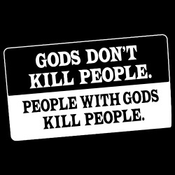 Gods don\'t kill people. People with gods kill people.