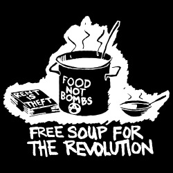Food not bombs - free soup for the revolution