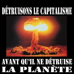 Détruisons le capitalisme avant qu\'il ne détruise la planète