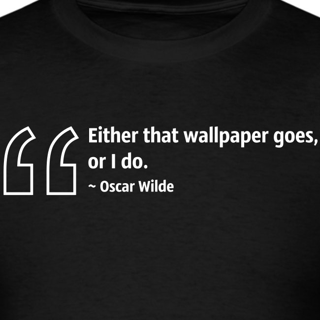Either That Wallpaper Goes Or I Do Men S T Shirt