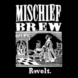 Mischief Brew - Revolt
