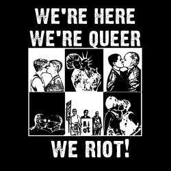 We\'re here we\'re queer we riot!