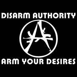 Disarm authority, arm your desires