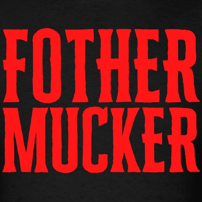 Fother Mucker (in red letters)