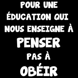 Pour une éducation qui nous enseigne à PENSER par à OBÉIR