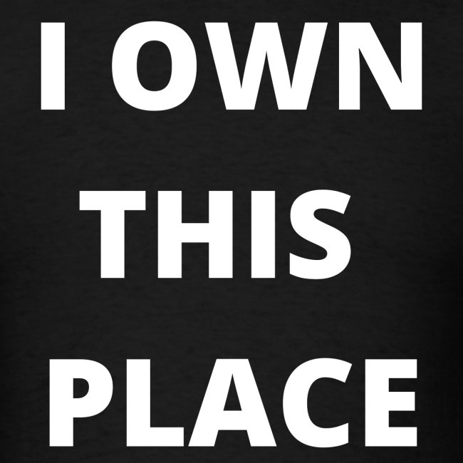 'I Own This Place' Alpha Male t-shirt
