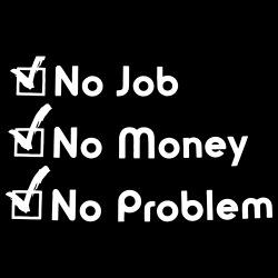 No job no money no problem