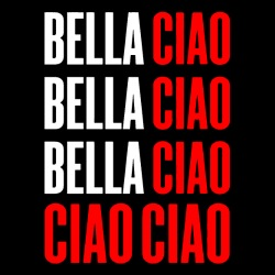 Bella ciao, Bella ciao, Bella ciao ciao ciao