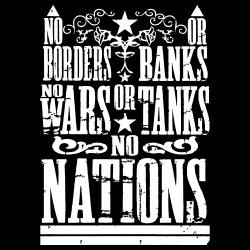No borders or banks, no wars or tanks, no nations