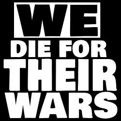 We die for their wars