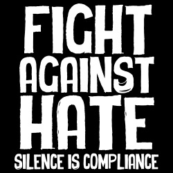 Fight against hate / silence is compliance