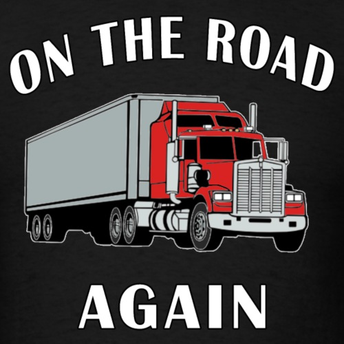 On the Road Again, Trucker Big Rig Semi 18 Wheeler - Men's T-Shirt