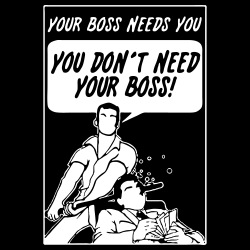 Your boss needs you - you don\'t need your boss!