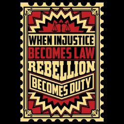 When injustice becomes law, rebellion becomes duty