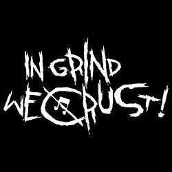 In grind we crust!