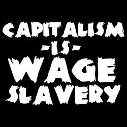 Capitalism is wage slavery