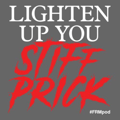 Lighten Up You Stiff Prick! - Men's T-Shirt