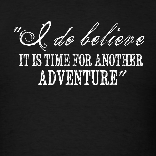 I Do Believe It Is Time For Another Adventure
