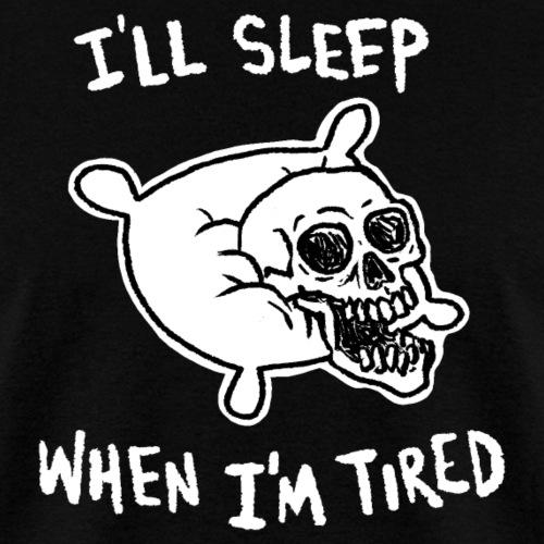 I'll Sleep When I'm Tired