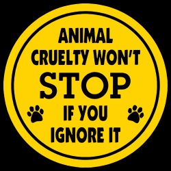 Animal cruelty won\'t stop if you ignore it