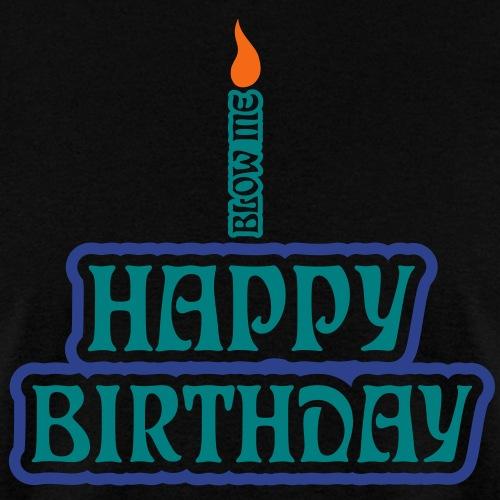 Happy Birthday Blow Me - Men's T-Shirt