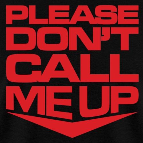 Please Dont Call Me Up - Men's T-Shirt