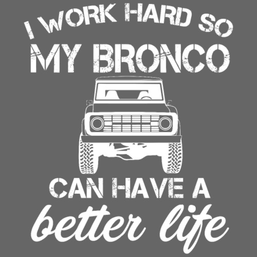 I work Hard Bronco Better Life Men's T-Shirt - Men's T-Shirt