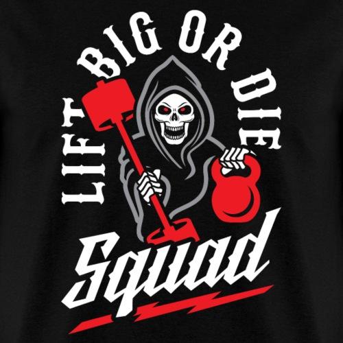Lift Big Or Die Squad - Men's T-Shirt