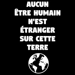 Aucun etre humain n\'est étranger sur cette terre