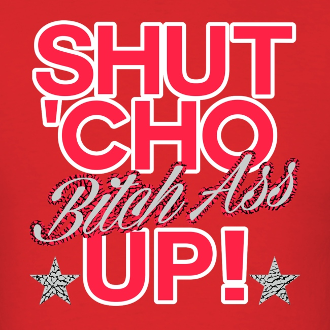 shut cho bitch ass up 2