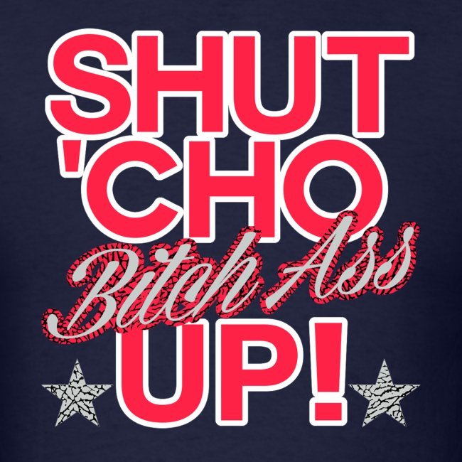 shut cho bitch ass up 2