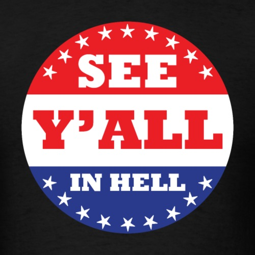 SEE Y'ALL IN HELL - Men's T-Shirt