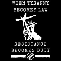 When tyranny becomes law, resistance becomes duty