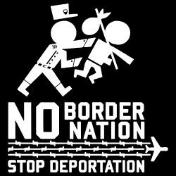 No border no nation stop deportation