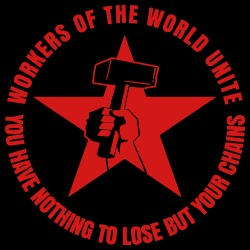 Workers of the world unite - You have nothing to lose but your chains