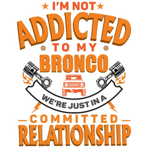 I'M Not Addicted To My Bronco T-shirt - Men's T-Shirt