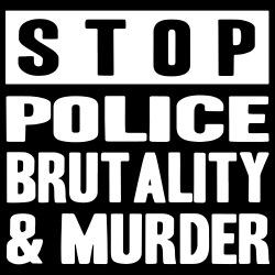 Stop police brutality & murder