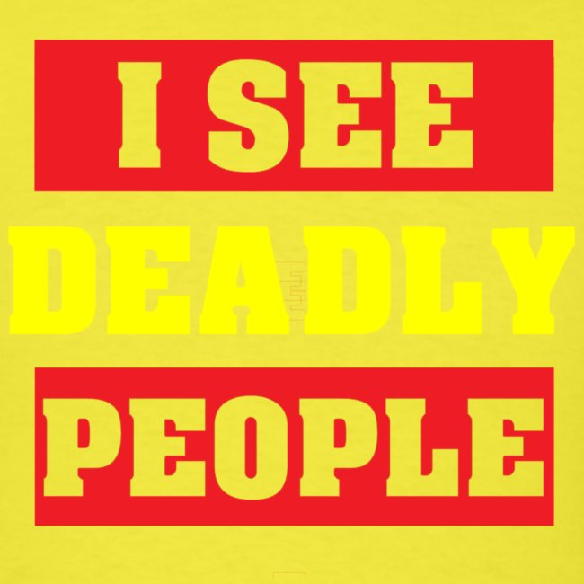 I SEE DEADLY PEOPLE