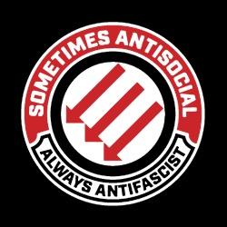 Sometimes antisocial, always antifascist