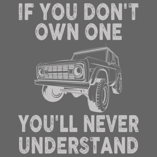 Bronco Truck If you don't own one T-shirt - Men's T-Shirt