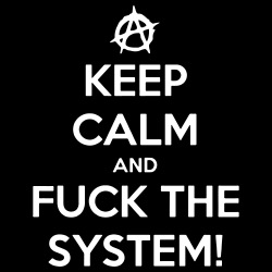 Keep Calm and Fuck the System!