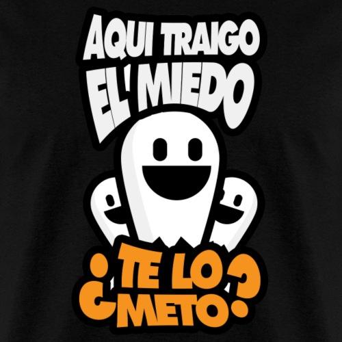 Aqui traigo el miedo ¿Te lo meto? - Men's T-Shirt