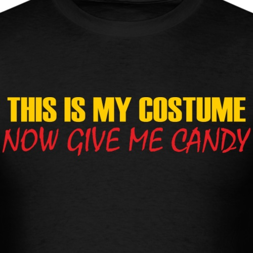 This Is My Costume Now Give Me Candy - Men's T-Shirt