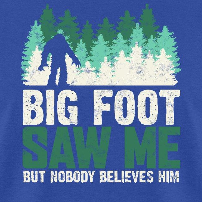 BIG FOOT SAW ME BUT NOBODY BELIEVES HIM