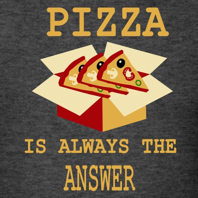 Pizza Is Always The Answer