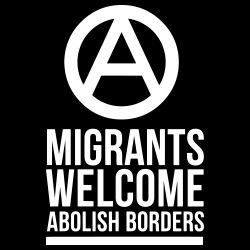 Migrants welcome abolish borders