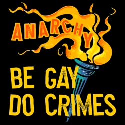 Anarchy, be gay do crimes
