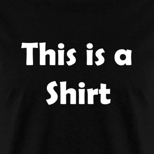 This is a Shirt Shirt - Men's T-Shirt
