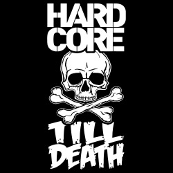 Hard core till death